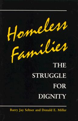 Homeless Families: The Struggle for Dignity - Seltser, Barry Jay, and Miller, Donald E