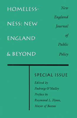 Homelessness: New England and Beyond: A Special Issue of the New England Journal of Public Policy - O'Malley, Padraig (Editor), and Flynn, Raymond (Preface by)