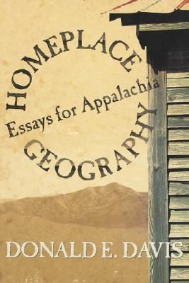 Homeplace Geography: Essays for Appalachia - Davis, Donald Edward