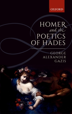Homer and the Poetics of Hades - Gazis, George Alexander