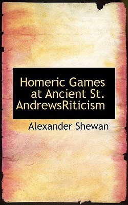 Homeric Games at Ancient St. Andrewsriticism - Shewan, Alexander