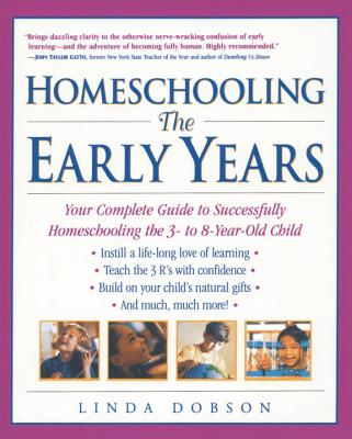 Homeschooling: The Early Years: Your Complete Guide to Successfully Homeschooling the 3- To 8- Year-Old Child - Dobson, Linda, and Miller, Jamie (Editor)