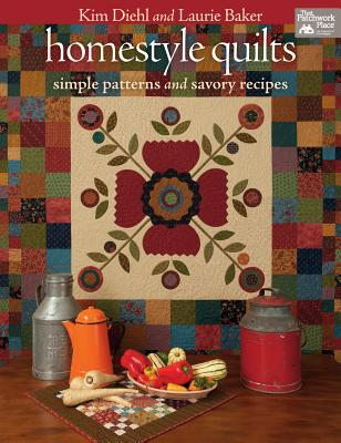Homestyle Quilts: Simple Patterns and Savory Recipes - Diehl, Kim, and Baker, Laurie