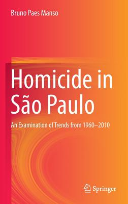 Homicide in São Paulo: An Examination of Trends from 1960-2010 - Manso, Bruno Paes