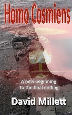 Homo Cosmiens: A New Beginning to the Final Ending - Millett, David