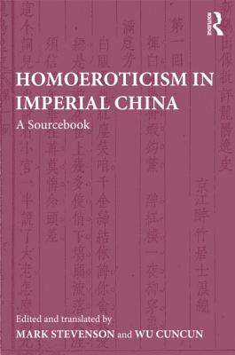 Homoeroticism in Imperial China: A Sourcebook - Cuncun, Wu (Editor), and Stevenson, Mark (Editor)