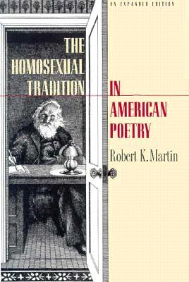 Homosexual Tradition in American Poetry - Martin, Robert K, and Martin, Robert K (Editor)