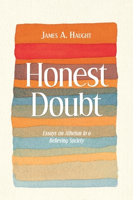 Honest Doubt: Essays on Atheism in a Believing Society - Haught, James A