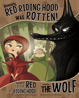 Honestly, Red Riding Hood Was Rotten!: The Story of Little Red Riding Hood as Told by the Wolf - Shaskan, Trisha Speed, and Guerlais, Gerald (Illustrator)