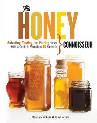 Honey Connoisseur: Selecting, Tasting, and Pairing Honey, With a Guide to More Than 30 Varietals - Marina Marchese, C., and Flottum, Kim