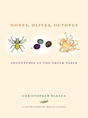 Honey, Olives, Octopus: Adventures at the Greek Table - Bakken, Christopher, and Katzen, Mollie (Illustrator)