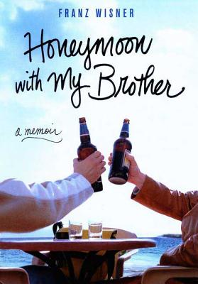 Honeymoon with My Brother: A Memoir - Wisner, Franz