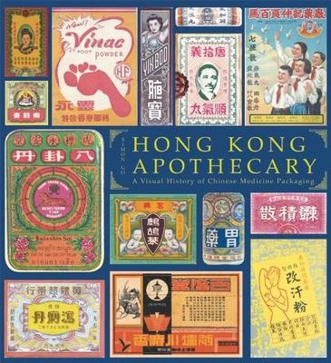 Hong Kong Apothecary: a Visual History of Chinese Medicine Packaging - Go, Simon