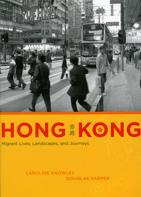 Hong Kong: Migrant Lives, Landscapes, and Journeys - Knowles, Caroline, Dr., and Harper, Douglas