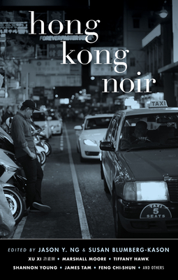 Hong Kong Noir - Ng, Jason Y (Editor), and Blumberg-Kason, Susan (Editor)