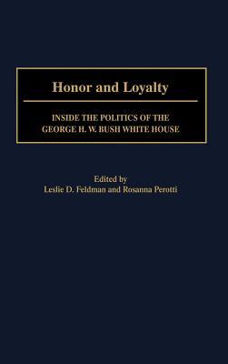 Honor and Loyalty: Inside the Politics of the George W. Bush White House - Perotti, Rosanna (Editor), and Feldman, Leslie Dale (Editor)