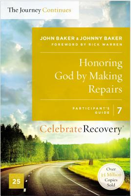 Honoring God by Making Repairs: The Journey Continues, Participant's Guide 7: A Recovery Program Based on Eight Principles from the Beatitudes - Baker, John