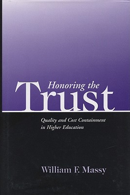Honoring the Trust: Quality and Cost Containment in Higher Education - Massy, William F