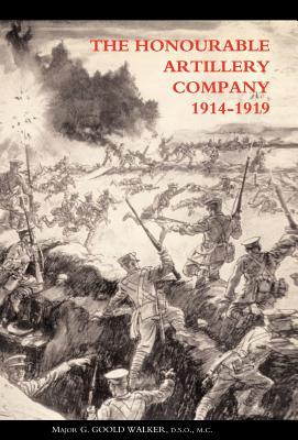 Honourable Artillery Company in the Great War 1914-1919 - Walker, G Goold