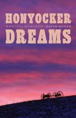 Honyocker Dreams: Montana Memories - Mogen, David