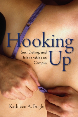 Hooking Up: Sex, Dating, and Relationships on Campus - Bogle, Kathleen A