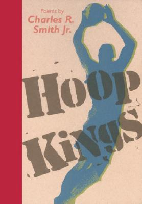 Hoop Kings - Smith, Charles R, Jr., and Smith, Charles R, Jr., and Charles R, Smith Jr