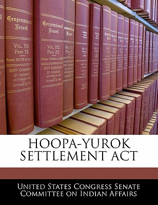 Hoopa-Yurok Settlement ACT - United States Congress Senate Committee (Creator)