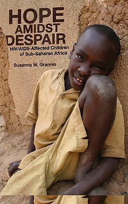 Hope Amidst Despair: HIV/AIDS-Affected Children in Sub-Saharan Africa - Grannis, Susanna W
