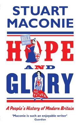 Hope and Glory: A People's History of Modern Britain - Maconie, Stuart