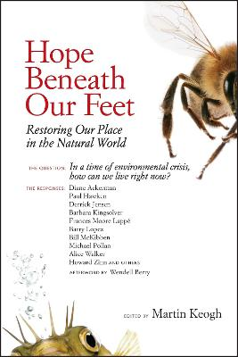 Hope Beneath Our Feet: Restoring Our Place in the Natural World - Keogh, Martin (Editor), and Pollan, Michael (Contributions by), and Kingsolver, Barbara (Contributions by)