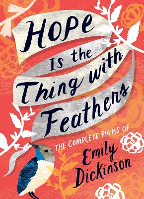 Hope Is the Thing with Feathers: Poems of Emily Dickinson - Dickinson, Emily