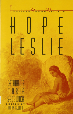 Hope Leslie: Or, Early Times in the Massachusetts - Sedgwick, Catharine Maria, and Sedgwick, Catherine M, and Kelley, Mary (Editor)