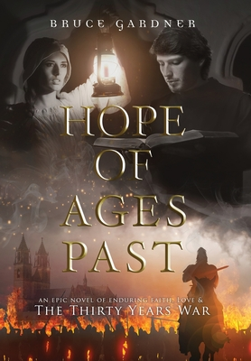 Hope of Ages Past: An Epic Novel of Faith, Love, and the Thirty Years War - Gardner, Bruce