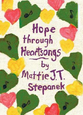 Hope Through Heartsongs - Stepanek, Mattie J T