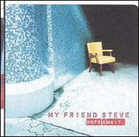 Hope & Wait - My Friend Steve