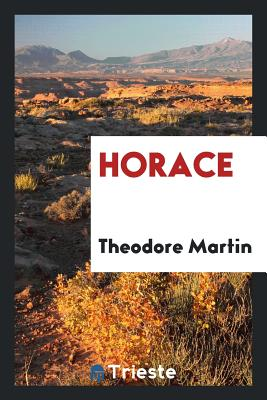 Horace - Martin, Theodore, Sir