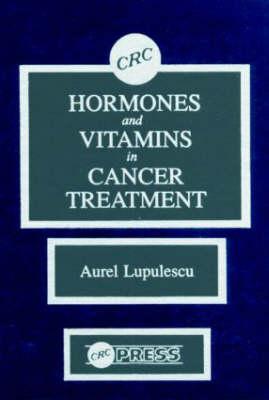 Hormones and Vitamins in Cancer Treatment - Lupulescu, Aurel