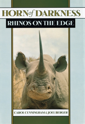 Horn of Darkness: Rhinos on the Edge - Cunningham, Carol, and Berger, Joel, PhD