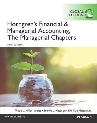 Horngren's Financial & Managerial Accounting, The Managerial Chapters, Global Edition - Miller-Nobles, Tracie L., and Mattison, Brenda L., and Matsumura, Ella Mae