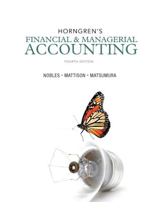 Horngren's Financial & Managerial Accounting with MyAccountingLab with Pearson eText Package - Miller-Nobles, Tracie L, and Mattison, Brenda L, and Matsumura, Ella Mae