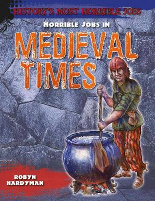 Horrible Jobs in Medieval Times - Hardyman, Robyn