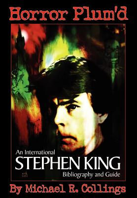 Horror Plum'd: International Stephen King Bibliography & Guide 1960-2000 - Collings, Michael R, and King, Stephen (Performed by)