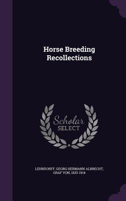 Horse Breeding Recollections - Lehndorff, Georg Hermann Albrecht Graf (Creator)