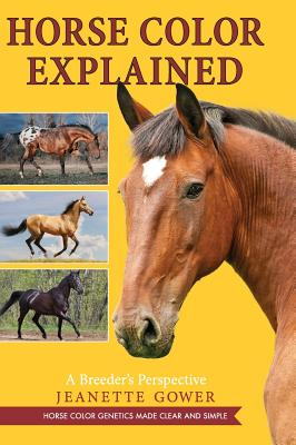 Horse Color Explained: A Breeder's Perspective - Gower, Jeanette