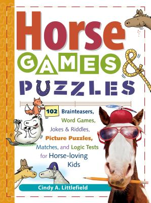 Horse Games & Puzzles for Kids: 102 Brainteasers, Word Games, Jokes & Riddles, Picture Puzzles, Matches & Logic Tests for Horse-Loving Kids - Littlefield, Cindy A, and Abernethy, Jean (Illustrator), and Doty, Eldon (Illustrator)