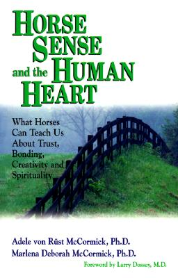 Horse Sense and the Human Heart - McCormick, Adele Von Rust, Ph.D., and McCormick, Marlena Deborah