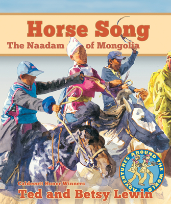 Horse Song: The Naadam of Mongolia - Lewin, Ted, and Lewin, Betsy