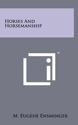 Horses and Horsemanship - Ensminger, M Eugene