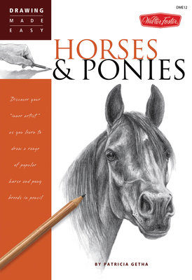 Horses & Ponies: Discover Your Inner Artist as You Learn to Draw a Range of Popular Breeds in Pencil - Getha, Patricia
