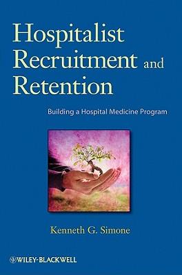 Hospitalist Recruitment and Retention: Building a Hospital Medicine Program - Simone, Kenneth G